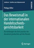 Das Beweismaß in der internationalen Handelsschiedsgerichtsbarkeit