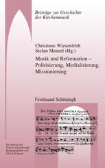 Musik und Reformation - Politisierung, Medialisierung, Missionierung