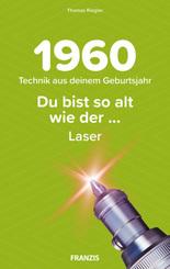 Du bist so alt wie ..., der Laser, Technikwissen für Geburtstagskinder 1960