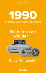 Du bist so alt wie ..., der Super Nintendo,Technikwissen für Geburtstagskinder 1990