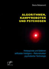 Algorithmen, Kampfroboter und Psychosen. Hintergründe und Gefahren artifizieller Intelligenz - Rekonstruktion psychotisc