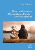 Tierschutzhunde als Therapiebegleithunde - eine Perspektive?