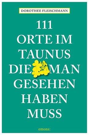 111 Orte im Taunus, die man gesehen haben muss