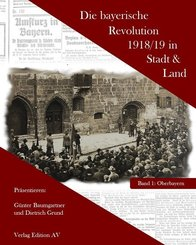 Die bayerische Revolution 1918/19 in Stadt und Land - Bd.1