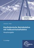 Kaufmännische Betriebslehre mit Volkswirtschaftslehre - Hauptausgabe, Aufgaben und Lösungen