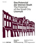 Litomysl. Das Potenzial der kleinen Stadt / The Potential of the Small City