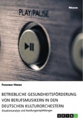 Betriebliche Gesundheitsförderung von Berufsmusikern in den deutschen Kulturorchestern