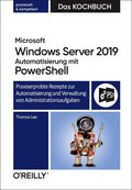 Microsoft Windows Server 2019 Automatisierung mit PowerShell - Das Kochbuch