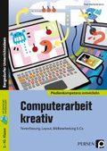 Computerarbeit kreativ - Texterfassung, Layout, Bildbearbeitung und Co.