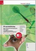 Praxisblicke 1 HAS - Betriebswirtschaftliche Übungen einschl. Übungsfirma, Projektmanagement und Projektarbeit inkl. dig