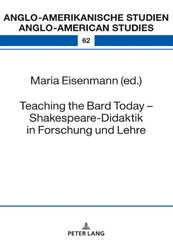Teaching the Bard Today - Shakespeare-Didaktik in Forschung und Lehre
