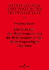 Die Literatur der Reformation und die Reformation in der deutschsprachigen Literatur