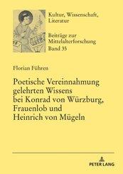 Poetische Vereinnahmung gelehrten Wissens bei Konrad von Würzburg, Frauenlob und Heinrich von Mügeln