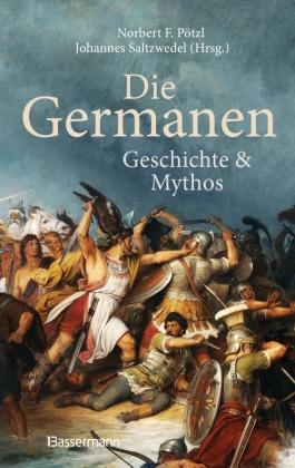 Die Germanen. Ihre Religion, Mythologie, ihre Götter und Sagen, ihre Rolle in der Völkerwanderung, ihre Beziehung zu Kel