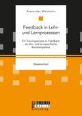Feedback in Lehr- und Lernprozessen. Ein Trainingsansatz zu Feedback als lehr- und lernspezifische Kernkompetenz