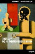 Ernst Kapp und die Anthropologie der Medien
