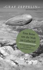 """""""Graf Zeppelin"""" - Eine Reise um die Welt im Luftschiff"""