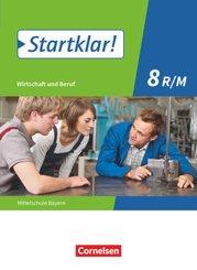 Startklar! Wirtschaft und Beruf, Mittelschule Bayern: Startklar! - Wirtschaft und Beruf - Mittelschule Bayern - 8. Jahrgangsstufe