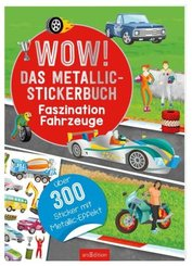 Wow! Das Metallic-Stickerbuch - Faszination Fahrzeuge