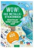 Wow! Das Metallic-Stickerbuch - Abenteuer Unterwasserwelt