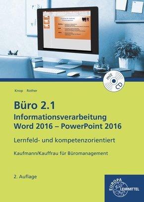Büro 2.1 - Kaufmann/Kauffrau für Büromanagement: Informationsverarbeitung Word 2016 - PowerPoint 2016, m. CD-ROM