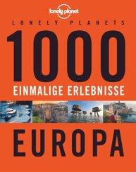 Lonely Planets 1000 einmalige Erlebnisse Europa