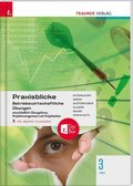 Praxisblicke 3 HAS - Betriebswirtschaftliche Übungen einschl. Übungsfirma, Projektmanagement und Projektarbeit inkl. dig