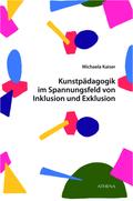 Kunstpädagogik im Spannungsfeld von Inklusion und Exklusion