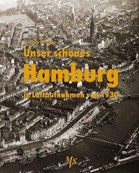 Unser schönes Hamburg in Luftaufnahmen von 1930