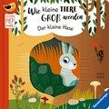 Wie kleine Tiere groß werden: Der kleine Hase