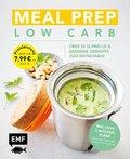 Meal Prep Low Carb - über 50 schnelle & gesunde Gerichte zum Mitnehmen