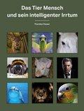 Das Tier Mensch und sein intelligenter Irrtum