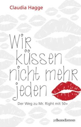 Wir küssen nicht mehr jeden - Der Weg zu Mr. Right mit 50+
