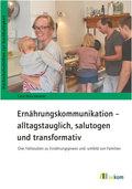 Ernährungskommunikation - alltagstauglich, salutogen und transformativ