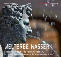 WELTERBE WASSER. Augsburgs historische Wasserwirtschaft.