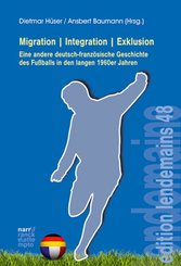 Migration|Integration|Exklusion - Eine andere deutsch-französische Geschichte des Fußballs in den langen 1960er Jahren;