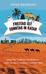 Freitag ist Sonntag in Katar - Zwischen Tradition und Moderne - unser Alltag im reichsten Land der Welt