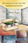 Schulgeschichten aus der Geschichtenküche
