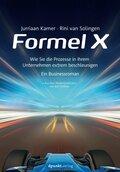 Formel X - Wie Sie die Prozesse in Ihrem Unternehmen extrem beschleunigen. Ein Businessroman