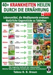 40+ Krankheiten heilen durch die Ernährung - Lebensmittel, die Medikamente ersetzen: Natürliche Gegenstücke zu Tabletten