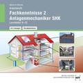 Fachkenntnisse 2 Anlagenmechaniker SHK, Lernfelder 9-15, Arbeitsheft mit Lösungen, CD-ROM