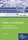 Erfolg im Einzelhandel, Ausgabe Bayern: Jahrgangsstufe 12 - Lernfelder 11, 13, 14, Lösungen