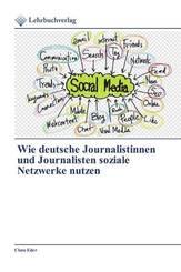 Wie deutsche Journalistinnen und Journalisten soziale Netzwerke nutzen