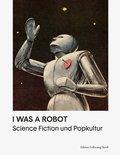 I Was A Robot