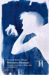 Brisantes Denken - Friedrich Nietzsche in Philosophie und Popkultur