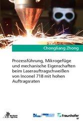 Prozessführung, Mikrogefüge und mechanische Eigenschaften beim Laserauftragschweißen von Inconel 718 mit hohen Auftragsr