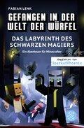 Gefangen in der Welt der Würfel. Das Labyrinth des schwarzen Magiers. Ein Abenteuer für Minecrafter; .