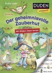 Duden Leseprofi - Mit Bildern lesen lernen: Der geheimnisvolle Zauberhut, Erstes Lesen; .