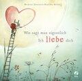 Wie sagt man eigentlich: Ich liebe dich (Mini-Ausgabe)