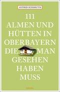 111 Almen und Hütten in Oberbayern, die man gesehen haben muss